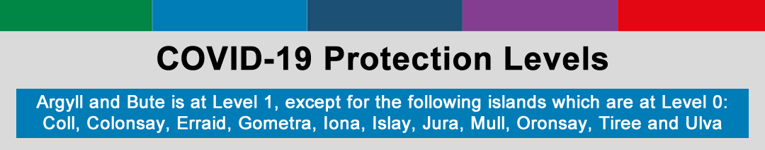 COVID-19 Protection Levels - Argyll and Bute is at Protection Level 1 from 5th June apart from some islands at Level 0