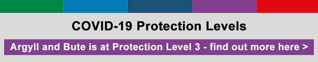 COVID-19 Protection Levels - Argyll and Bute is at Protection Level 3